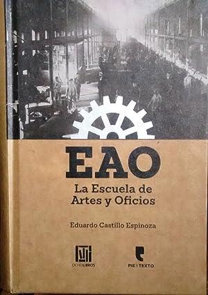 EAO. La Escuela de Arte y Oficios. Prólogo Julio Pinto Vallejos: Castillo Espinoza, Eduardo