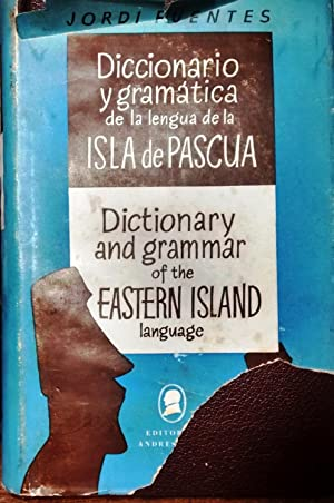 Diccionario y gramática de la lengua de la Isla de Pascua - Dictionary and grammar of the Eastern...