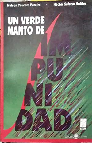 Un manto verde de impunidad. Prólogo Raúl: Caucoto Pereira, Nelson