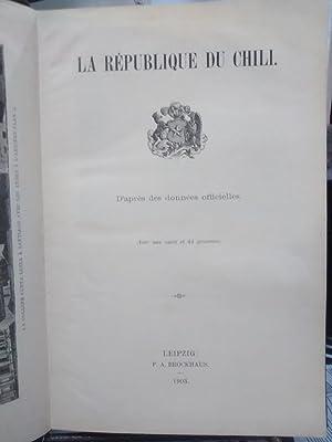 La République du Chili. D´apres des donnés officielles. Avec une carte et 44 gravures