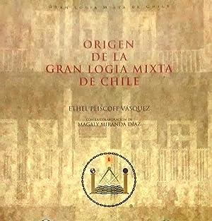 Orígen de la Gran Logia Mixta de Chile: Pliscoff Vásquez, Ethel. Con la colaboración de Magaly ...