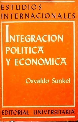 Integración política y económica. El proceso europeo y el problema latinoamericano: Sunkel, Osvaldo...