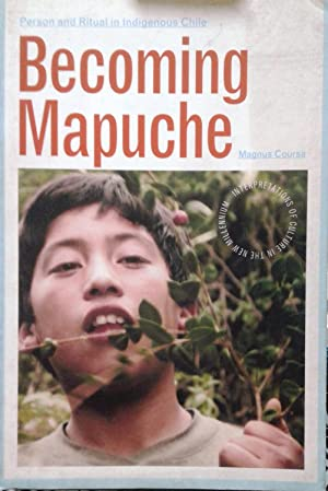 Becoming Mapuche. Person and ritual indigenous Chile
