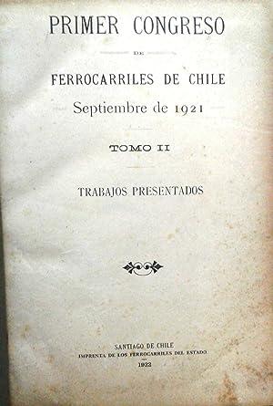 Primer Congreso de Ferrocarriles de Chile. Septiembre de 1921. Tomo II. Trabajos presentados