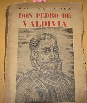 Don Pedro de Valdivia. Conquistador de Chile: Arciniega, Rosa