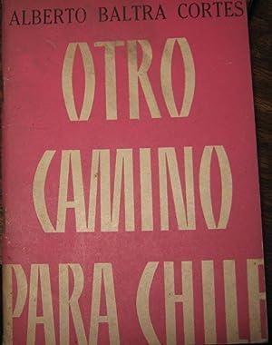 Otro camino para Chile: Baltra Córtes Alberto(Traiguén,