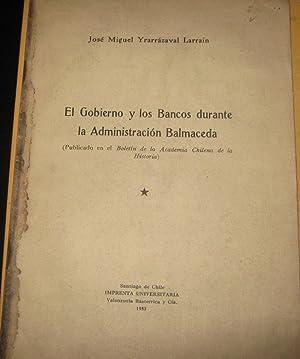 El Gobierno y los Bancos durante la: Yrarrázabal Larraín José