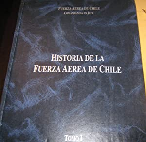 HISTORIA DE LA FUERZA AEREA DE CHILE -(TOMO 1) -EL AMANECER DE LOS CONDORES: VARIOUS