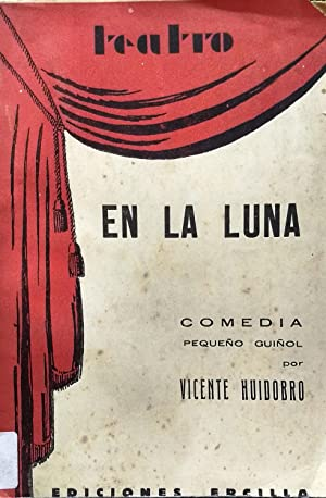 En la Luna. Comedia. Pequeño guiñol: Huidobro, Vicente ( 1893-1948 )