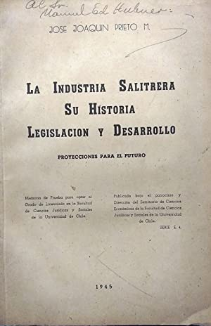 La Industria Salitrera. Su historia, legislación y desarrollo. Proyecciones para el futuro: Prieto ...