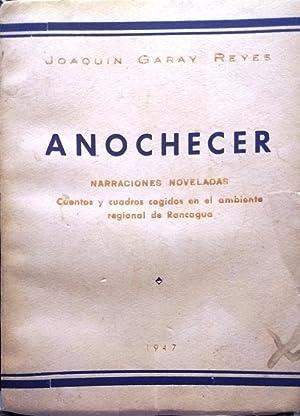 Anochecer. Narraciones noveladas. Cuentos y cuadros cogidos: Garay Reyes, Joaquín