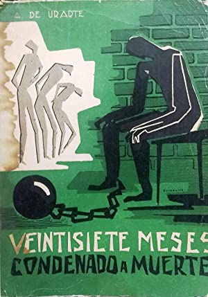Veintisiete meses condenado a muerte. Cárceles de Franco. Contribución a la historia de la guerra ...