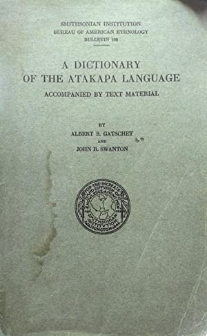 A Dictionary of the Atakapa Language. Accompaned by text material