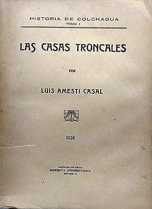 Las Casas Troncales. Historia de Colchagua. Tomo I: Amesti Casal, Luis ( 1892-1992 )