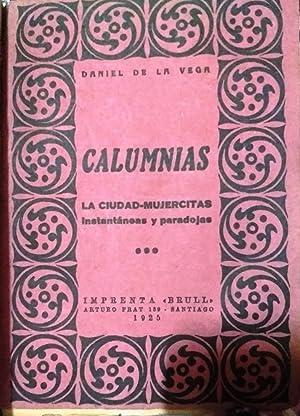 Calumnias. La Ciudad - Mujercitas - Instantáneas y paradojas - Otras crónicas: Vega, Daniel de la ...