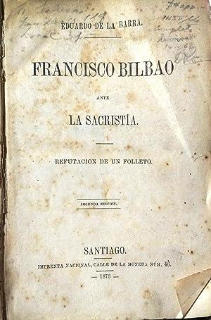 Francisco Bilbao ante la Sacristía. Refutación de un folleto: Barra, Eduardo de la ( 1839-1900 )