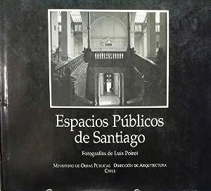 Espacios Públicos de Santiago. Presentación de Ricardo Lagos Escobar: Poirot, Luis ( Fotografías )