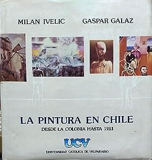 La Pintura en Chile. Desde la Colonia hasta 1881: Ivelic Kusanovic, Milan - Galaz Capechiacci, ...