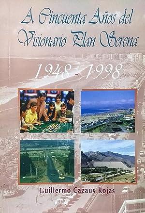 A Cincuenta Años del Visionario Plan Serena 1948-1998: Cazaux Rojas, Guillermo