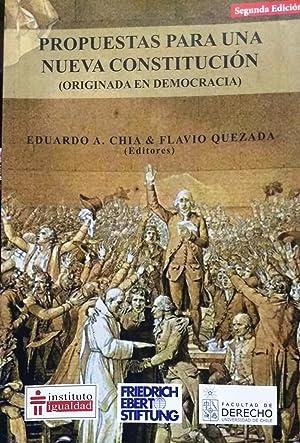 Propuestas para una Nueva Constitución ( Originada en Democracia ): Chia, Eduardo A. & Quezada,...