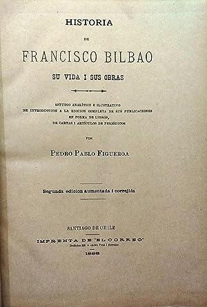 Historia de Francisco Bilbao : su vida y sus obras. Estudio analítico e ilustrativo de introducción...