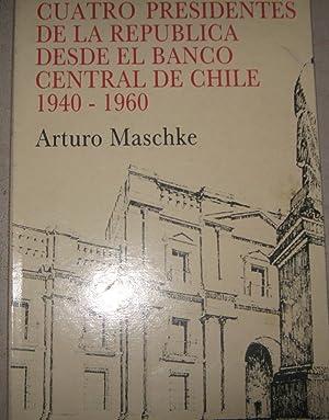 Cuatro presidentes de la República desde el: Maschke, Arturo