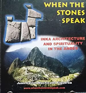 When the Stones Speak. Inka Architecture and Spirituality in the Andes