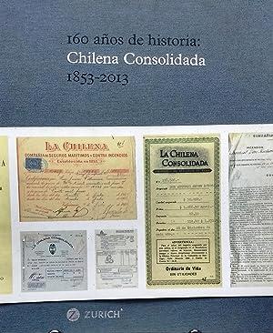 160 Años de Historia : Chilena Consolidada 1853-2013. Prólogo Lucía Santa Cruz Sutil. Introducción ...