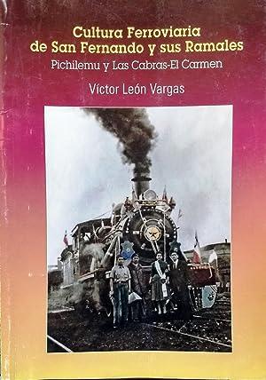 Cultura Ferroviaria de San Fernando y sus Ramales Pichilemu y Las Cabras - El Carmen: León Vargas, ...