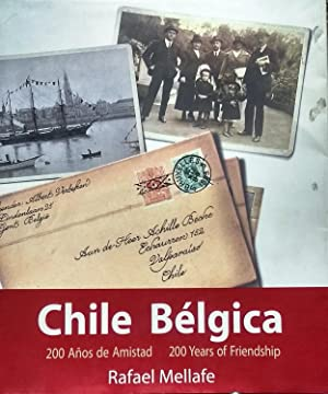 Chile Bélgica. 200 Años de Amistad = 200 years of Friendship