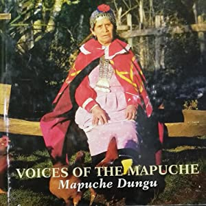 Voices of the Mapuche = Mapuche Dungu. Woodcuts by Santos Chávez accompanied by the poems fo Leon...