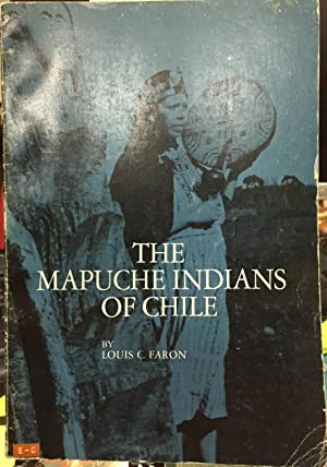 The mapuche indians of Chile. Foreword George and Louise Spindler