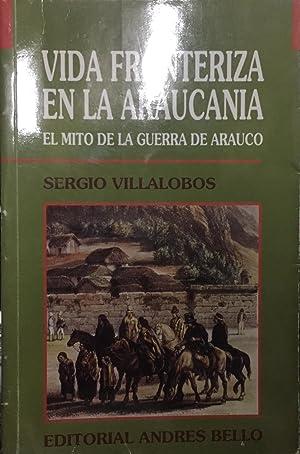 Vida fronteriza en la Araucanía. El mito: Villalobos, Sergio