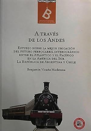 A través de Los Andes. Estudio sobre: Vicuña Mackenna, Benjamín