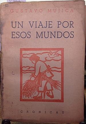 Un viaje por esos mundos: crónicas: Mujica, Gustavo (1919