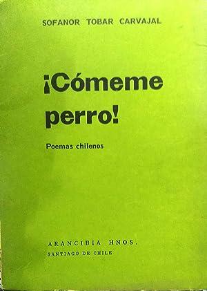 Cómeme perro!. Poemas chilenos: Tobar Carvajal, Sofanor