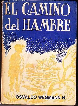 Camino del hambre. Novela histórica: Wegmann H., Osvaldo