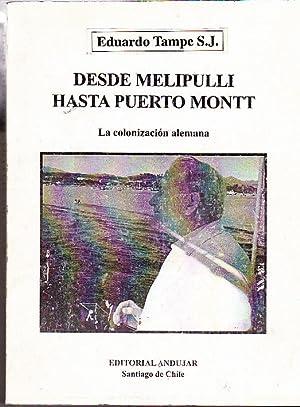 Desde Melipulli hasta Puerto Montt. La colonización alemana: Tampe S.J., Eduardo