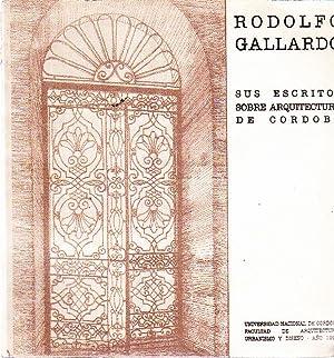 Rodolfo Gallardo. Sus escritos sobre arquitectura de Córdoba ( Recopilación ): ...