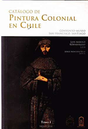 Catálogo de Pintura Colonial en Chile. Convento-Museo San Francisco Santiago. 2 Tomos. Tomo ...