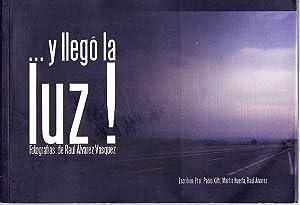 Y llegó la Luz! Fotografías de Raúl Älvarez.: Kittl, Pablo- Huerta, Martín- Alvarez, Raúl