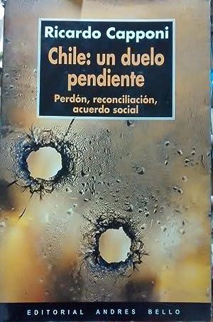 Chile : un duelo pendiente. Perdón, reconciliación, acuerdo social: Capponi,Ricardo
