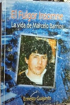 El Fulgor Insomne. La vida de Marcelo Barrios: Guajardo, Ernesto