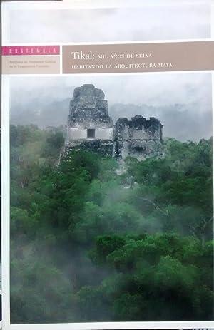 Tikal : Mil años de selva habitando la arquitectura maya: Sanz, Nuria ( Coordinación )