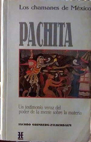 Los chamanes de México. Pachita. Un testimonio veraz del poder de la mente sobre la materia:...
