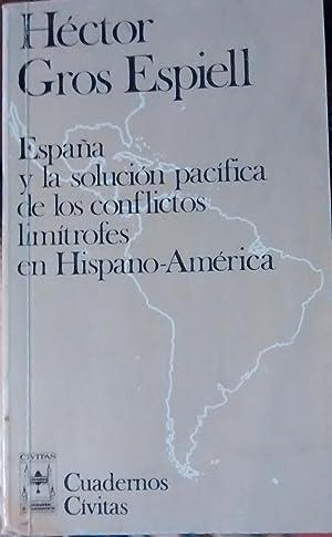 España y la solución pacífica de los conflictos limítrofes en Hispano -...