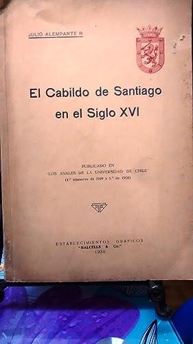 El Cabildo de Santiago en el Siglo XVI: Alemparte R., Julio