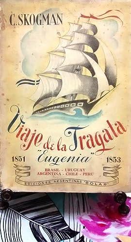 "Viaje de la Fragata Sueca "" Eugenia "" : 1851 - 1853. Brasil - Uruguay - Argentina - Chile..."