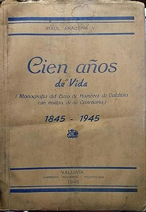 100 Años de vida del Liceo de Hombres de Valdivia : 1845 - 1945: Aracena V., Raúl