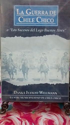 """La Guerra de Chile Chico o """" Los sucesos del Lago Buenos Aires """": Ivanoff Wellmann, Danka"""
